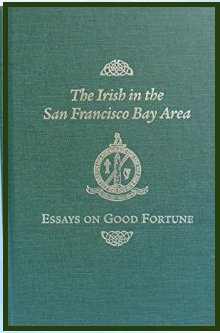 The Irish in the San Francisco Bay Area : essays on good fortune